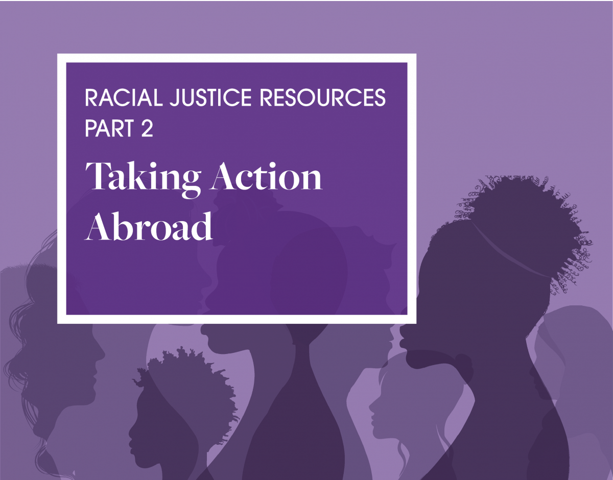 Purple graphic of silhouettes. Reads: Racial Justice Resources Part 2 Taking Action Abroad