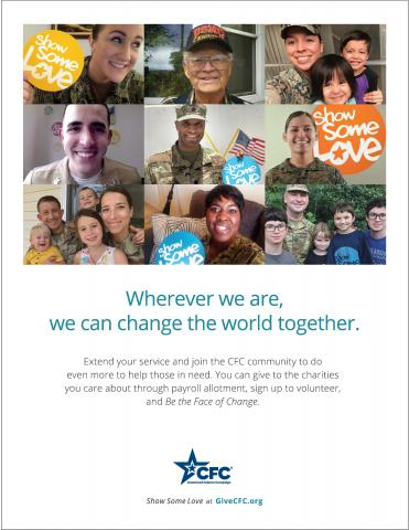 Poster with seven photo collage of military personnel with yellow, blue and orange Show Some Love circles. Below reads: Wherever we are, we can change the world together. Extend your service and join the CFC community to do even more to help those in need. You can give to charities you care about through payroll allotment, sign up to volunteer, and Be the Face of Change. CFC Combined Federal Campaign logo. Show Some Love at GiveCFC.org.