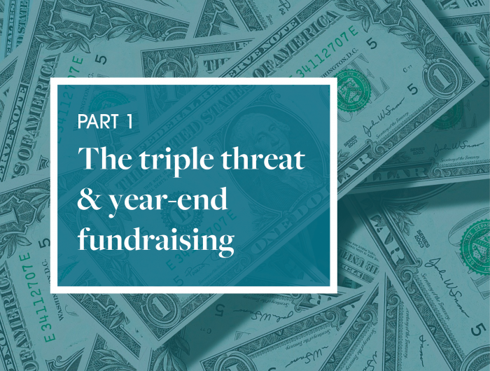 Part 1 The triple threat & year-end fundraising