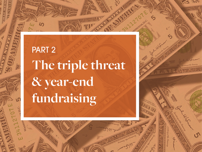 "Money background with orange overlay. Text reads  ""The triple threat & year-end fundraising part 2"""